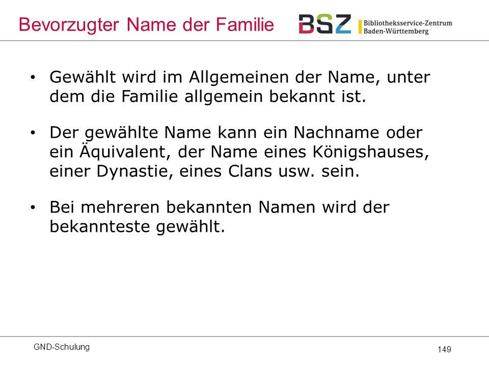 149 Gewählt wird im Allgemeinen der Name, unter dem die Familie allgemein bekannt ist.
