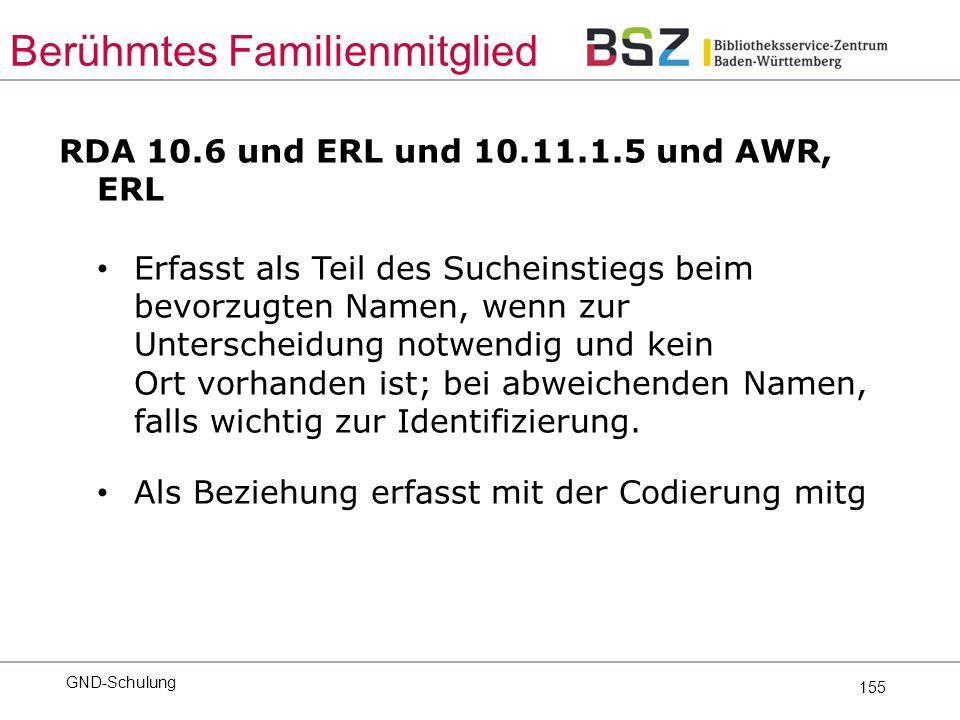 155 RDA 10.6 und ERL und 10.11.1.5 und AWR, ERL Erfasst als Teil des Sucheinstiegs beim bevorzugten Namen, wenn zur Unterscheidung notwendig und kein Ort vorhanden ist; bei abweichenden Namen, falls wichtig zur Identifizierung.