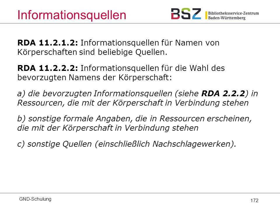 172 RDA 11.2.1.2: Informationsquellen für Namen von Körperschaften sind beliebige Quellen.