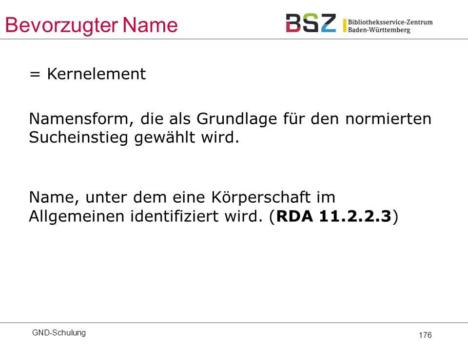 176 = Kernelement Namensform, die als Grundlage für den normierten Sucheinstieg gewählt wird.