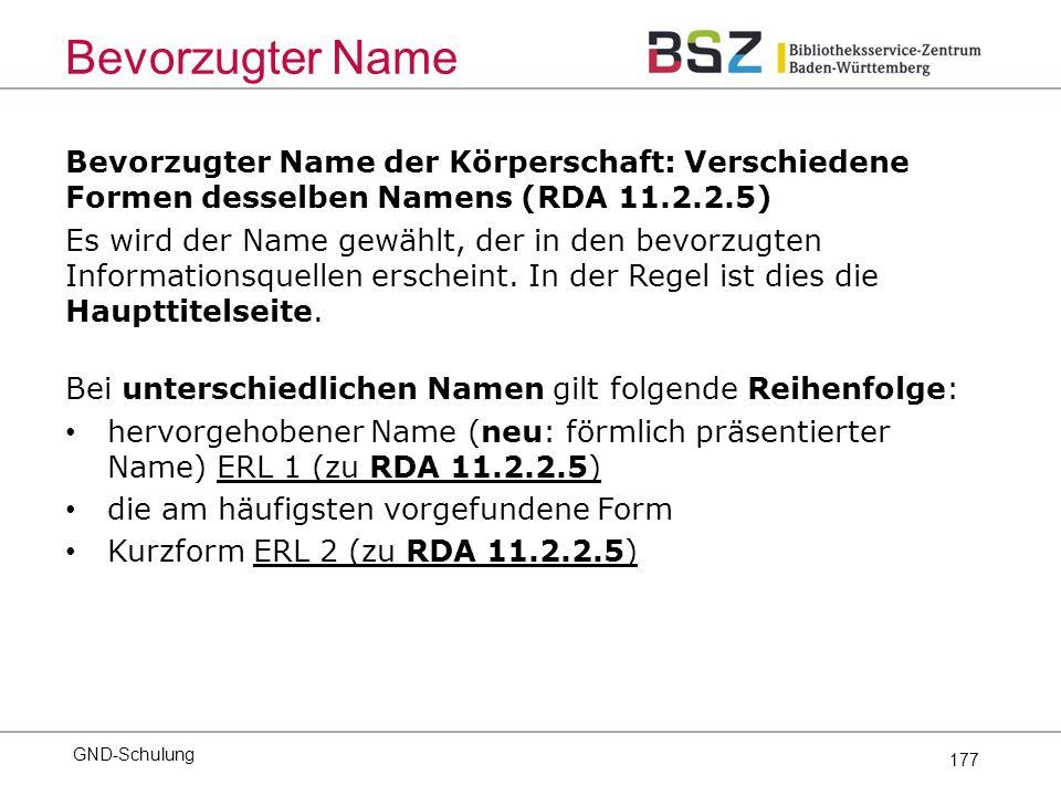 177 Bevorzugter Name der Körperschaft: Verschiedene Formen desselben Namens (RDA 11.2.2.5) Es wird der Name gewählt, der in den bevorzugten Informationsquellen erscheint.