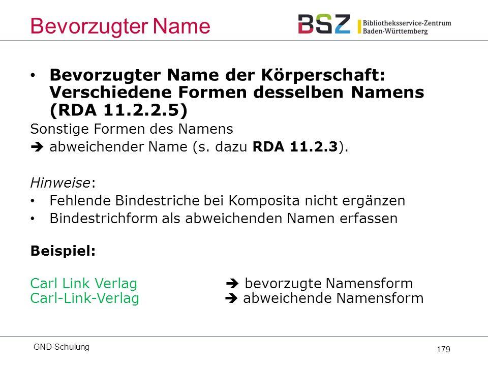 179 Bevorzugter Name der Körperschaft: Verschiedene Formen desselben Namens (RDA 11.2.2.5) Sonstige Formen des Namens  abweichender Name (s.
