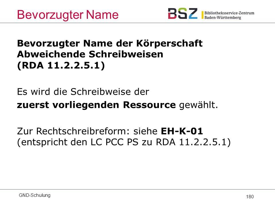 180 Bevorzugter Name der Körperschaft Abweichende Schreibweisen (RDA 11.2.2.5.1) Es wird die Schreibweise der zuerst vorliegenden Ressource gewählt.