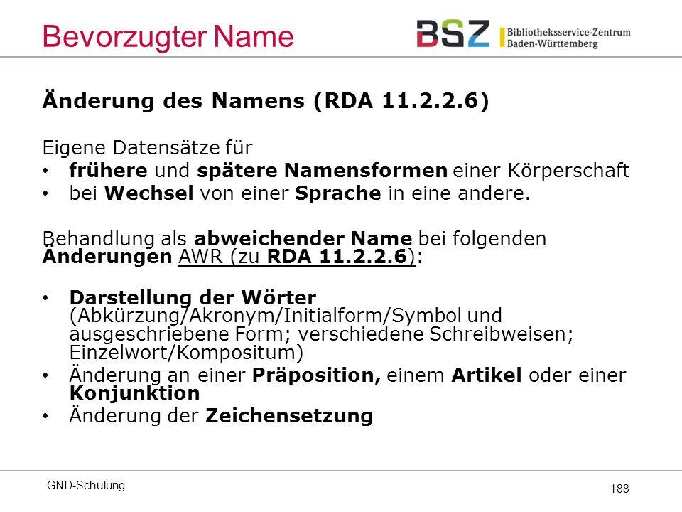 188 Änderung des Namens (RDA 11.2.2.6) Eigene Datensätze für frühere und spätere Namensformen einer Körperschaft bei Wechsel von einer Sprache in eine andere.