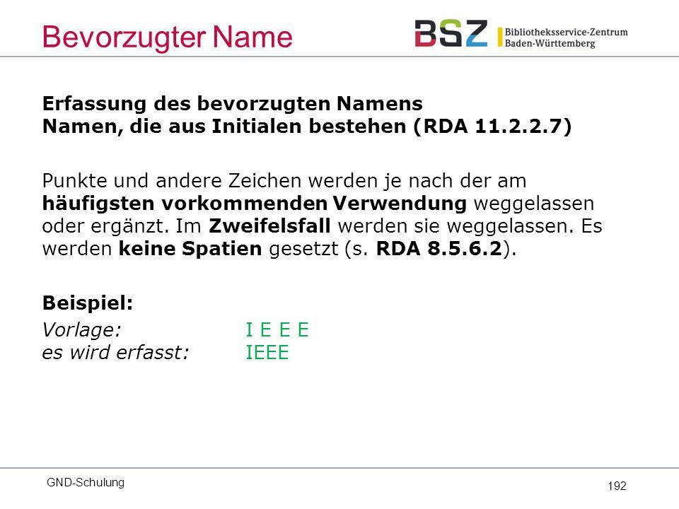 192 Erfassung des bevorzugten Namens Namen, die aus Initialen bestehen (RDA 11.2.2.7) Punkte und andere Zeichen werden je nach der am häufigsten vorkommenden Verwendung weggelassen oder ergänzt.
