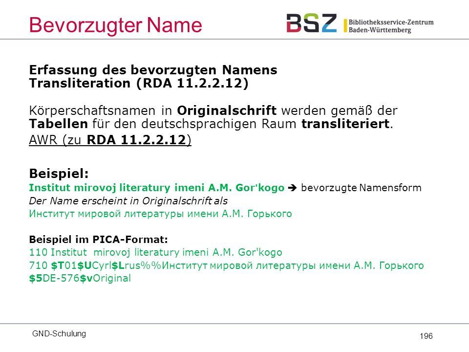 196 Erfassung des bevorzugten Namens Transliteration (RDA 11.2.2.12) Körperschaftsnamen in Originalschrift werden gemäß der Tabellen für den deutschsprachigen Raum transliteriert.