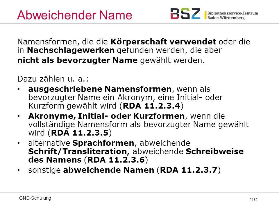 197 Namensformen, die die Körperschaft verwendet oder die in Nachschlagewerken gefunden werden, die aber nicht als bevorzugter Name gewählt werden.