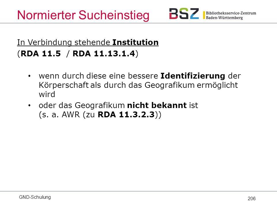 206 In Verbindung stehende Institution (RDA 11.5 / RDA 11.13.1.4) wenn durch diese eine bessere Identifizierung der Körperschaft als durch das Geografikum ermöglicht wird oder das Geografikum nicht bekannt ist (s.