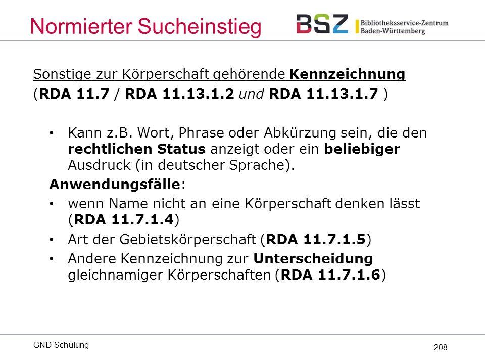 208 Sonstige zur Körperschaft gehörende Kennzeichnung (RDA 11.7 / RDA 11.13.1.2 und RDA 11.13.1.7 ) Kann z.B.
