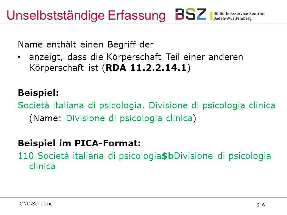 216 Name enthält einen Begriff der anzeigt, dass die Körperschaft Teil einer anderen Körperschaft ist (RDA 11.2.2.14.1) Beispiel: Società italiana di psicologia.