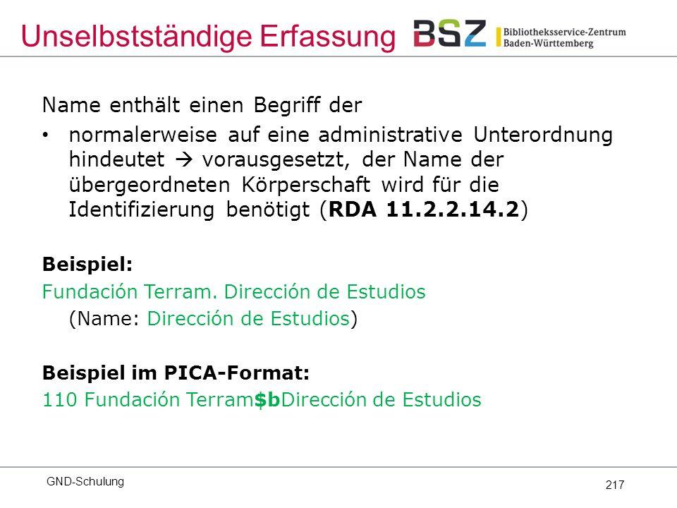 217 Name enthält einen Begriff der normalerweise auf eine administrative Unterordnung hindeutet  vorausgesetzt, der Name der übergeordneten Körperschaft wird für die Identifizierung benötigt (RDA 11.2.2.14.2) Beispiel: Fundación Terram.