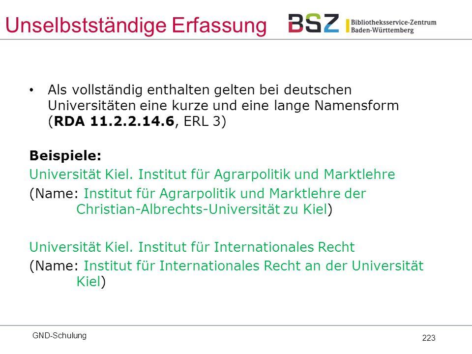 223 Als vollständig enthalten gelten bei deutschen Universitäten eine kurze und eine lange Namensform (RDA 11.2.2.14.6, ERL 3) Beispiele: Universität Kiel.