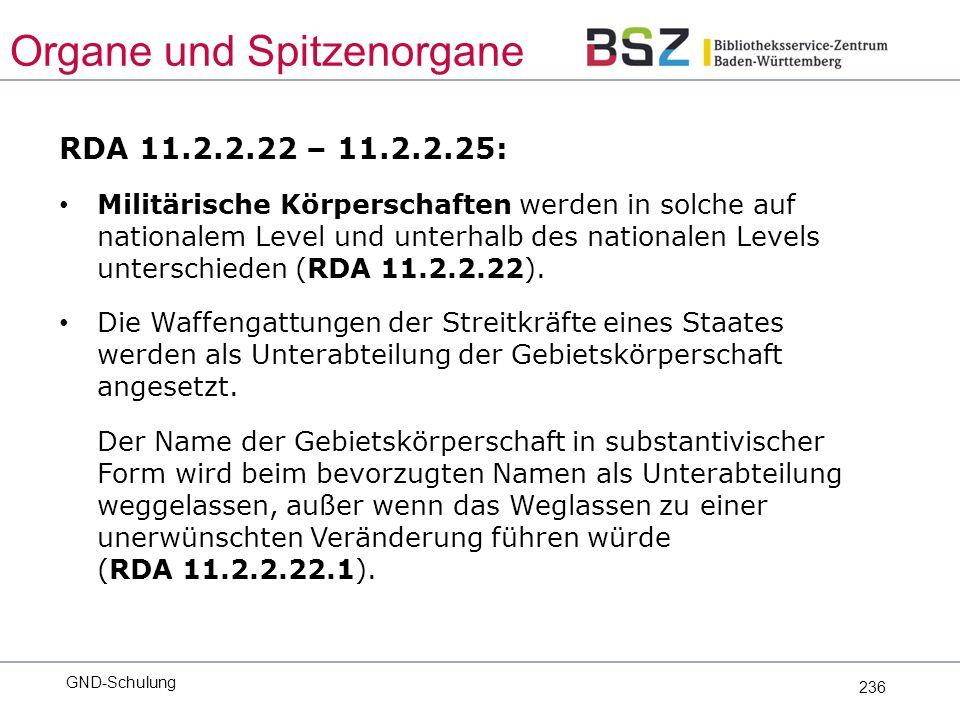 236 RDA 11.2.2.22 – 11.2.2.25: Militärische Körperschaften werden in solche auf nationalem Level und unterhalb des nationalen Levels unterschieden (RDA 11.2.2.22).