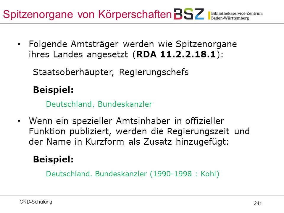 241 Folgende Amtsträger werden wie Spitzenorgane ihres Landes angesetzt (RDA 11.2.2.18.1): Staatsoberhäupter, Regierungschefs Beispiel: Deutschland.