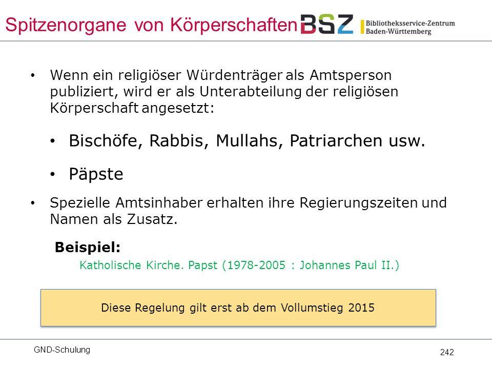 242 Wenn ein religiöser Würdenträger als Amtsperson publiziert, wird er als Unterabteilung der religiösen Körperschaft angesetzt: Bischöfe, Rabbis, Mullahs, Patriarchen usw.