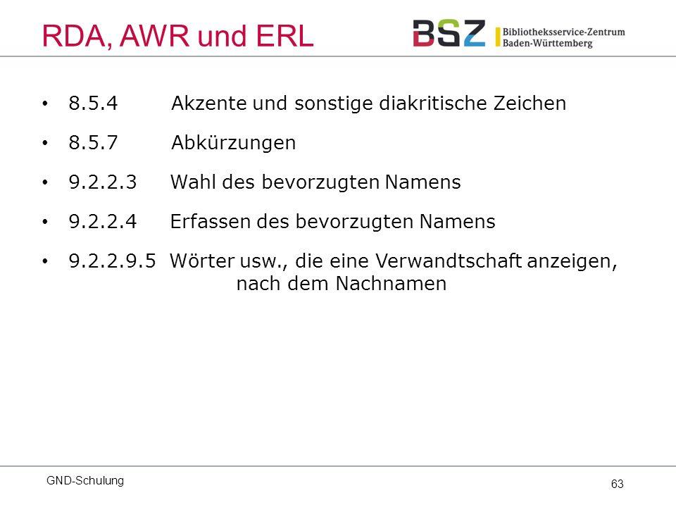 63 8.5.4 Akzente und sonstige diakritische Zeichen 8.5.7 Abkürzungen 9.2.2.3 Wahl des bevorzugten Namens 9.2.2.4 Erfassen des bevorzugten Namens 9.2.2.9.5 Wörter usw., die eine Verwandtschaft anzeigen, nach dem Nachnamen GND-Schulung RDA, AWR und ERL