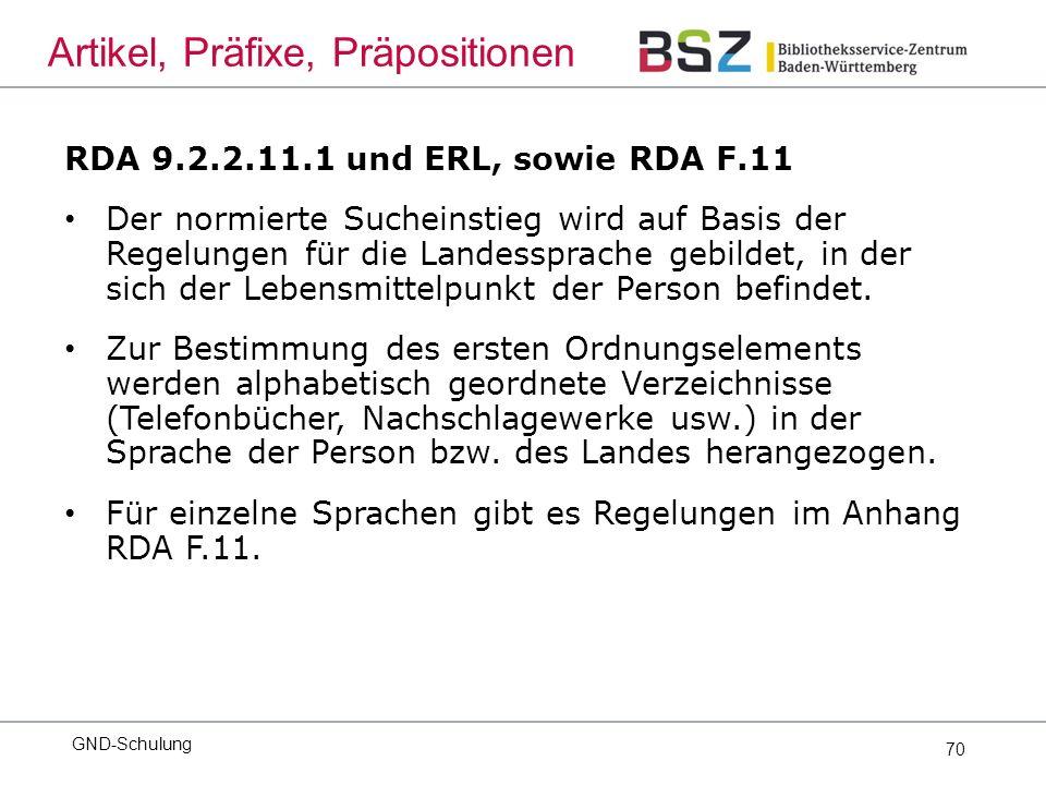 70 RDA 9.2.2.11.1 und ERL, sowie RDA F.11 Der normierte Sucheinstieg wird auf Basis der Regelungen für die Landessprache gebildet, in der sich der Lebensmittelpunkt der Person befindet.
