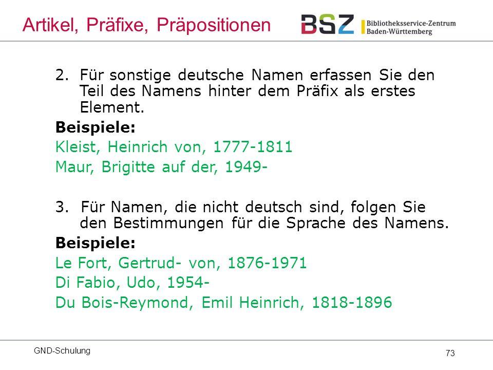 73 2.Für sonstige deutsche Namen erfassen Sie den Teil des Namens hinter dem Präfix als erstes Element.