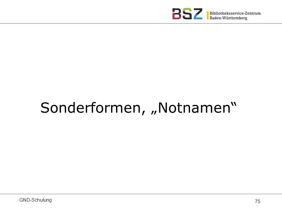 "75 Sonderformen, ""Notnamen GND-Schulung"
