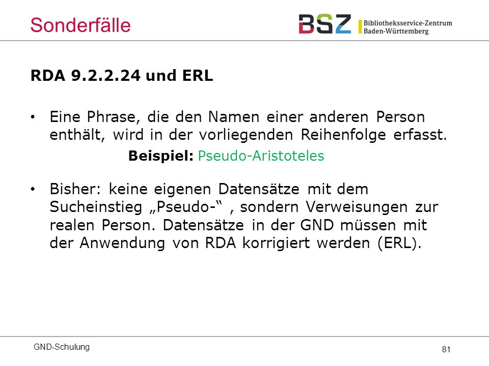 81 RDA 9.2.2.24 und ERL Eine Phrase, die den Namen einer anderen Person enthält, wird in der vorliegenden Reihenfolge erfasst.