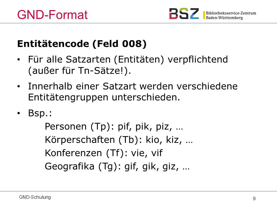9 Entitätencode (Feld 008) Für alle Satzarten (Entitäten) verpflichtend (außer für Tn-Sätze!).