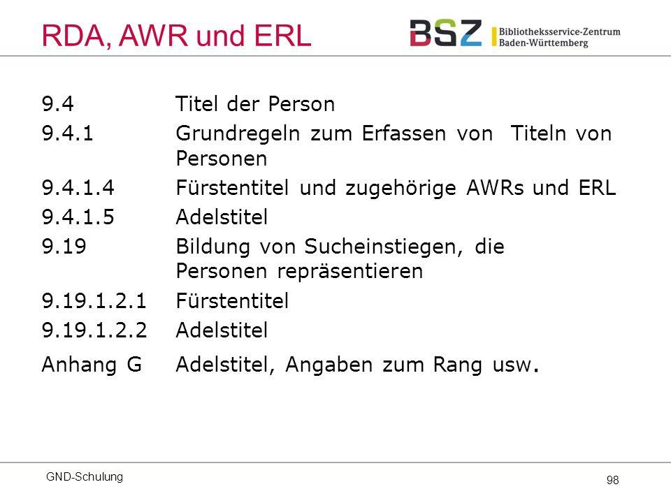 98 9.4Titel der Person 9.4.1 Grundregeln zum Erfassen von Titeln von Personen 9.4.1.4Fürstentitel und zugehörige AWRs und ERL 9.4.1.5Adelstitel 9.19Bildung von Sucheinstiegen, die Personen repräsentieren 9.19.1.2.1Fürstentitel 9.19.1.2.2Adelstitel Anhang GAdelstitel, Angaben zum Rang usw.