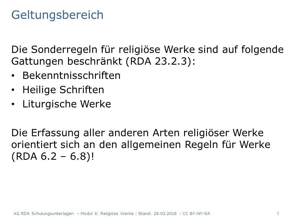 Geltungsbereich Die Sonderregeln für religiöse Werke sind auf folgende Gattungen beschränkt (RDA 23.2.3): Bekenntnisschriften Heilige Schriften Liturg