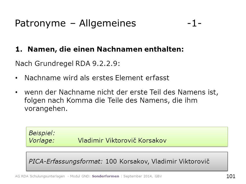 Patronyme – Allgemeines -1- 1.Namen, die einen Nachnamen enthalten: Nach Grundregel RDA 9.2.2.9: Nachname wird als erstes Element erfasst wenn der Nachname nicht der erste Teil des Namens ist, folgen nach Komma die Teile des Namens, die ihm vorangehen.