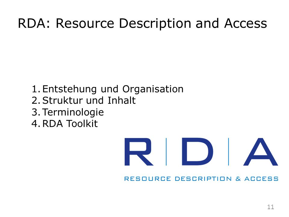 RDA: Resource Description and Access 1.Entstehung und Organisation 2.Struktur und Inhalt 3.Terminologie 4.RDA Toolkit 11