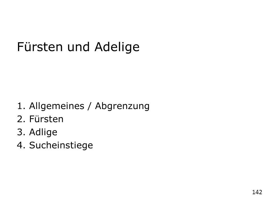 Fürsten und Adelige 1. Allgemeines / Abgrenzung 2. Fürsten 3. Adlige 4. Sucheinstiege 142