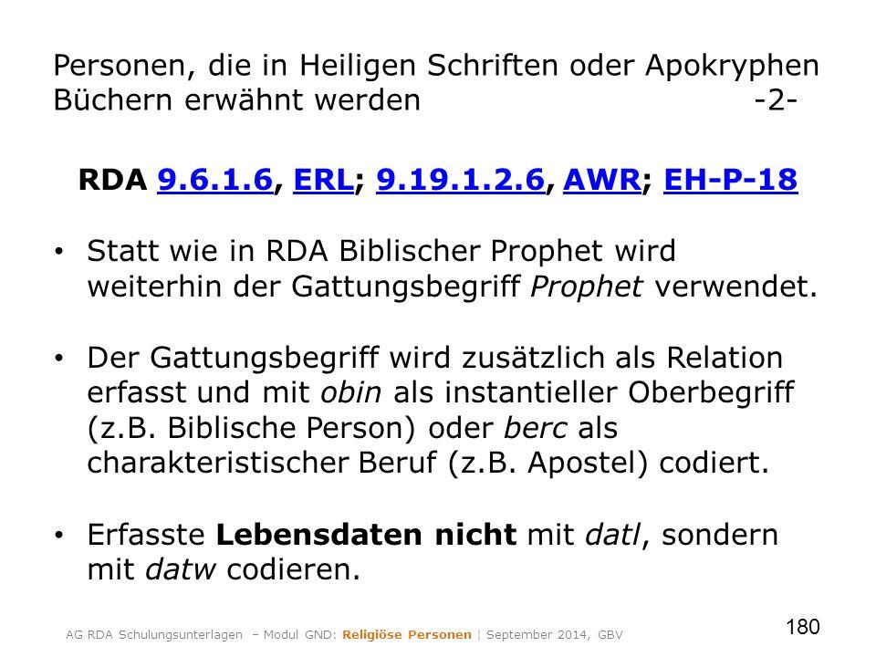 RDA 9.6.1.6, ERL; 9.19.1.2.6, AWR; EH-P-189.6.1.6ERL9.19.1.2.6AWREH-P-18 Statt wie in RDA Biblischer Prophet wird weiterhin der Gattungsbegriff Prophet verwendet.