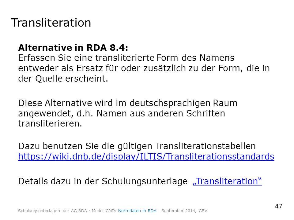 Transliteration Alternative in RDA 8.4: Erfassen Sie eine transliterierte Form des Namens entweder als Ersatz für oder zusätzlich zu der Form, die in der Quelle erscheint.