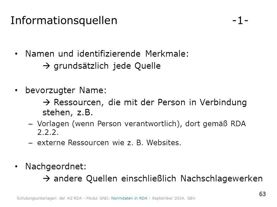 Informationsquellen -1- Namen und identifizierende Merkmale:  grundsätzlich jede Quelle bevorzugter Name:  Ressourcen, die mit der Person in Verbindung stehen, z.B.