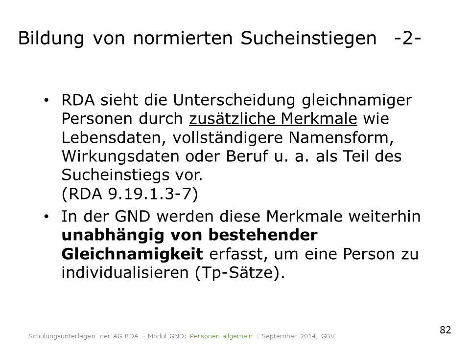 RDA sieht die Unterscheidung gleichnamiger Personen durch zusätzliche Merkmale wie Lebensdaten, vollständigere Namensform, Wirkungsdaten oder Beruf u.
