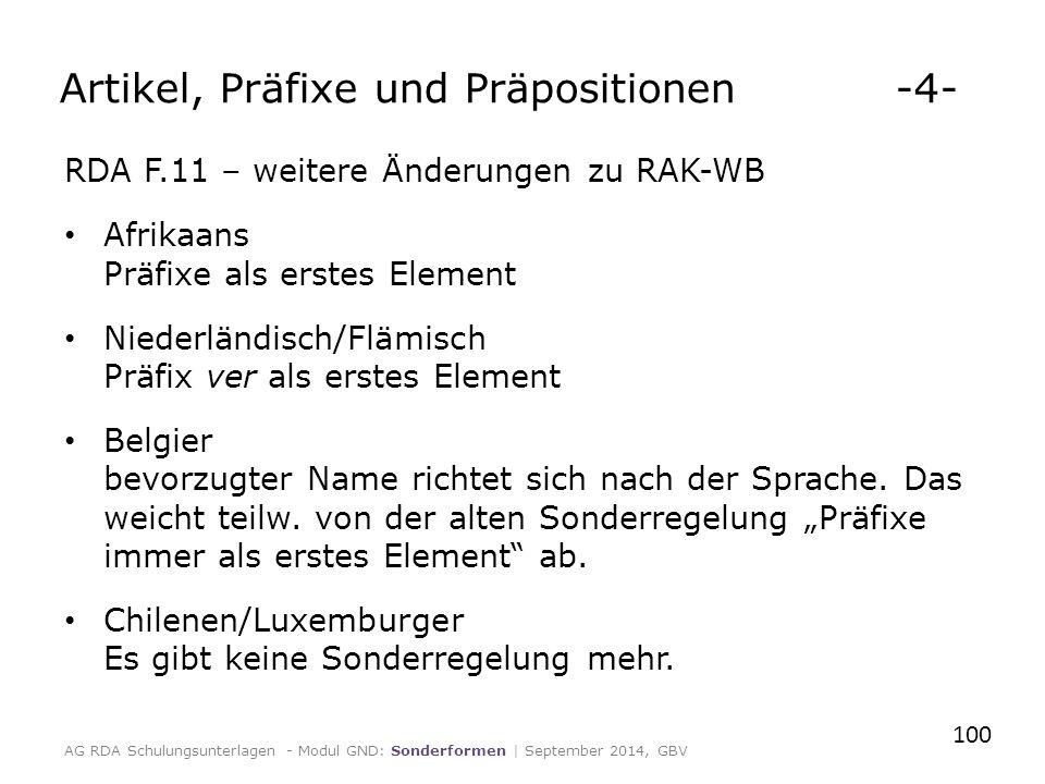RDA F.11 – weitere Änderungen zu RAK-WB Afrikaans Präfixe als erstes Element Niederländisch/Flämisch Präfix ver als erstes Element Belgier bevorzugter Name richtet sich nach der Sprache.