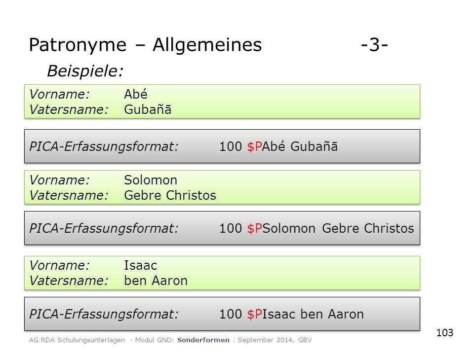 Beispiele: 103 Patronyme – Allgemeines -3- AG RDA Schulungsunterlagen - Modul GND: Sonderformen | September 2014, GBV Vorname: Abé Vatersname: Gubañā