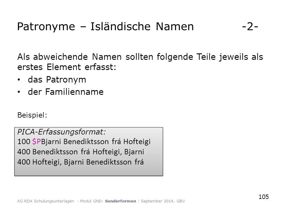 Als abweichende Namen sollten folgende Teile jeweils als erstes Element erfasst: das Patronym der Familienname Beispiel: 105 Patronyme – Isländische N