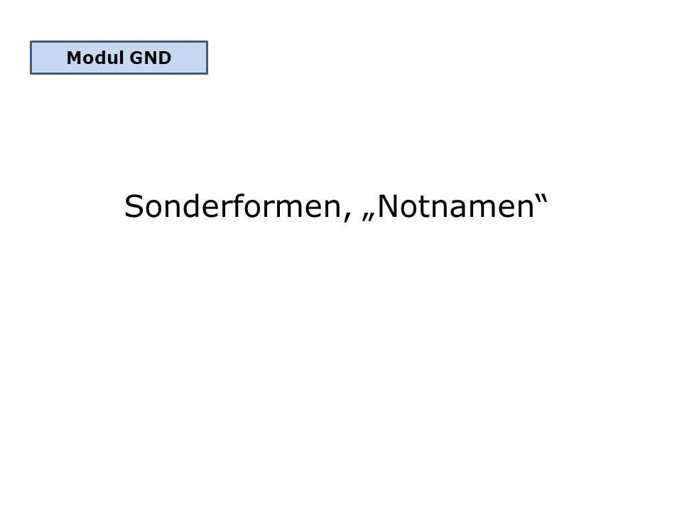 "Sonderformen, ""Notnamen"" Modul GND"