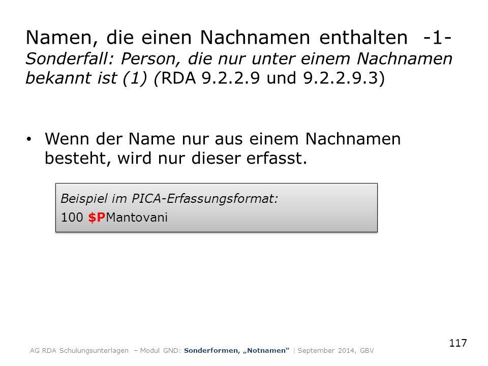 Namen, die einen Nachnamen enthalten -1- Sonderfall: Person, die nur unter einem Nachnamen bekannt ist (1) (RDA 9.2.2.9 und 9.2.2.9.3) Wenn der Name nur aus einem Nachnamen besteht, wird nur dieser erfasst.