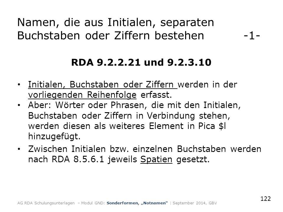 Namen, die aus Initialen, separaten Buchstaben oder Ziffern bestehen-1- RDA 9.2.2.21 und 9.2.3.10 Initialen, Buchstaben oder Ziffern werden in der vorliegenden Reihenfolge erfasst.