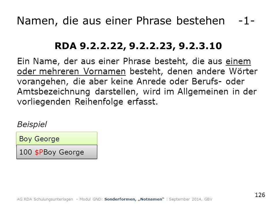 Namen, die aus einer Phrase bestehen-1- RDA 9.2.2.22, 9.2.2.23, 9.2.3.10 Ein Name, der aus einer Phrase besteht, die aus einem oder mehreren Vornamen