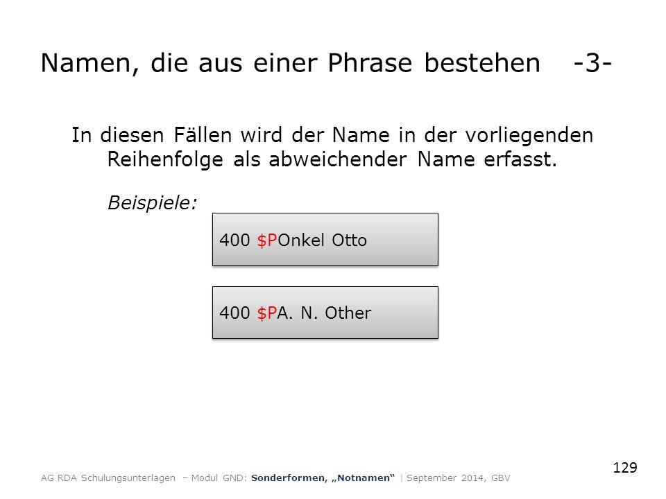 In diesen Fällen wird der Name in der vorliegenden Reihenfolge als abweichender Name erfasst. Beispiele: 129 Namen, die aus einer Phrase bestehen-3- A