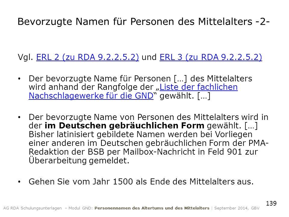 Vgl. ERL 2 (zu RDA 9.2.2.5.2) und ERL 3 (zu RDA 9.2.2.5.2)ERL 2 (zu RDA 9.2.2.5.2)ERL 3 (zu RDA 9.2.2.5.2) Der bevorzugte Name für Personen […] des Mi