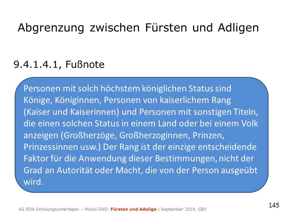 Abgrenzung zwischen Fürsten und Adligen 9.4.1.4.1, Fußnote Personen mit solch höchstem königlichen Status sind Könige, Königinnen, Personen von kaiser