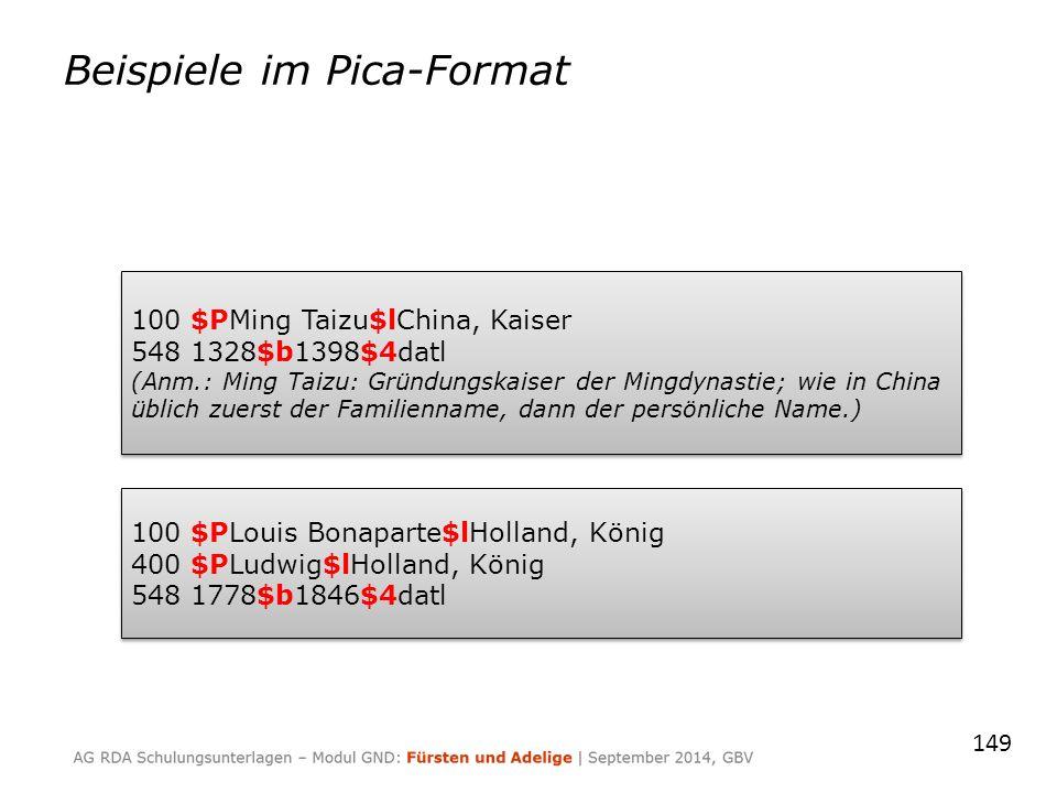 149 100 $PMing Taizu$lChina, Kaiser 548 1328$b1398$4datl (Anm.: Ming Taizu: Gründungskaiser der Mingdynastie; wie in China üblich zuerst der Familienname, dann der persönliche Name.) 100 $PMing Taizu$lChina, Kaiser 548 1328$b1398$4datl (Anm.: Ming Taizu: Gründungskaiser der Mingdynastie; wie in China üblich zuerst der Familienname, dann der persönliche Name.) 100 $PLouis Bonaparte$lHolland, König 400 $PLudwig$lHolland, König 548 1778$b1846$4datl 100 $PLouis Bonaparte$lHolland, König 400 $PLudwig$lHolland, König 548 1778$b1846$4datl Beispiele im Pica-Format