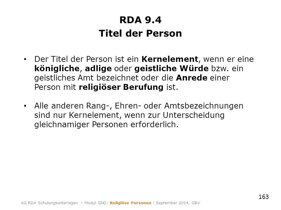 RDA 9.4 Titel der Person Der Titel der Person ist ein Kernelement, wenn er eine königliche, adlige oder geistliche Würde bzw. ein geistliches Amt beze