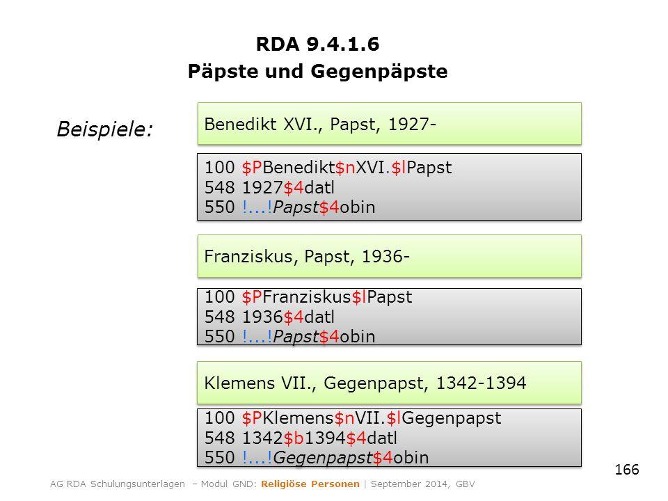 RDA 9.4.1.6 Päpste und Gegenpäpste Beispiele: 166 AG RDA Schulungsunterlagen – Modul GND: Religiöse Personen | September 2014, GBV Benedikt XVI., Paps