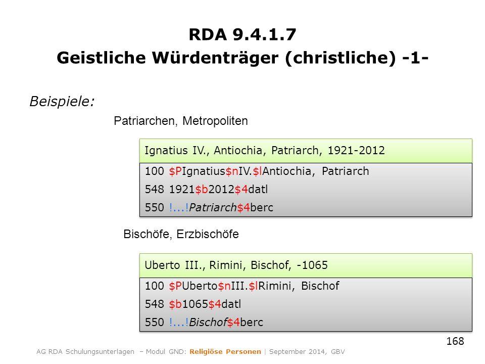 RDA 9.4.1.7 Geistliche Würdenträger (christliche) -1- Beispiele: 168 AG RDA Schulungsunterlagen – Modul GND: Religiöse Personen | September 2014, GBV