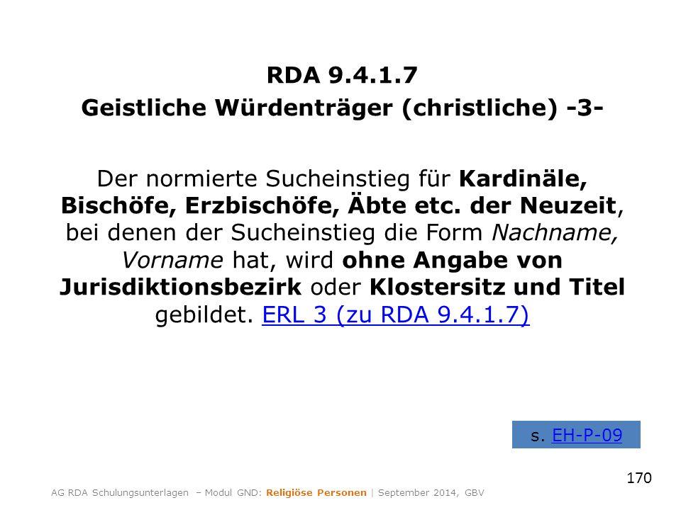 RDA 9.4.1.7 Geistliche Würdenträger (christliche) -3- Der normierte Sucheinstieg für Kardinäle, Bischöfe, Erzbischöfe, Äbte etc. der Neuzeit, bei dene