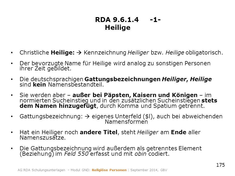 RDA 9.6.1.4 -1- Heilige Christliche Heilige:  Kennzeichnung Heiliger bzw. Heilige obligatorisch. Der bevorzugte Name für Heilige wird analog zu sonst